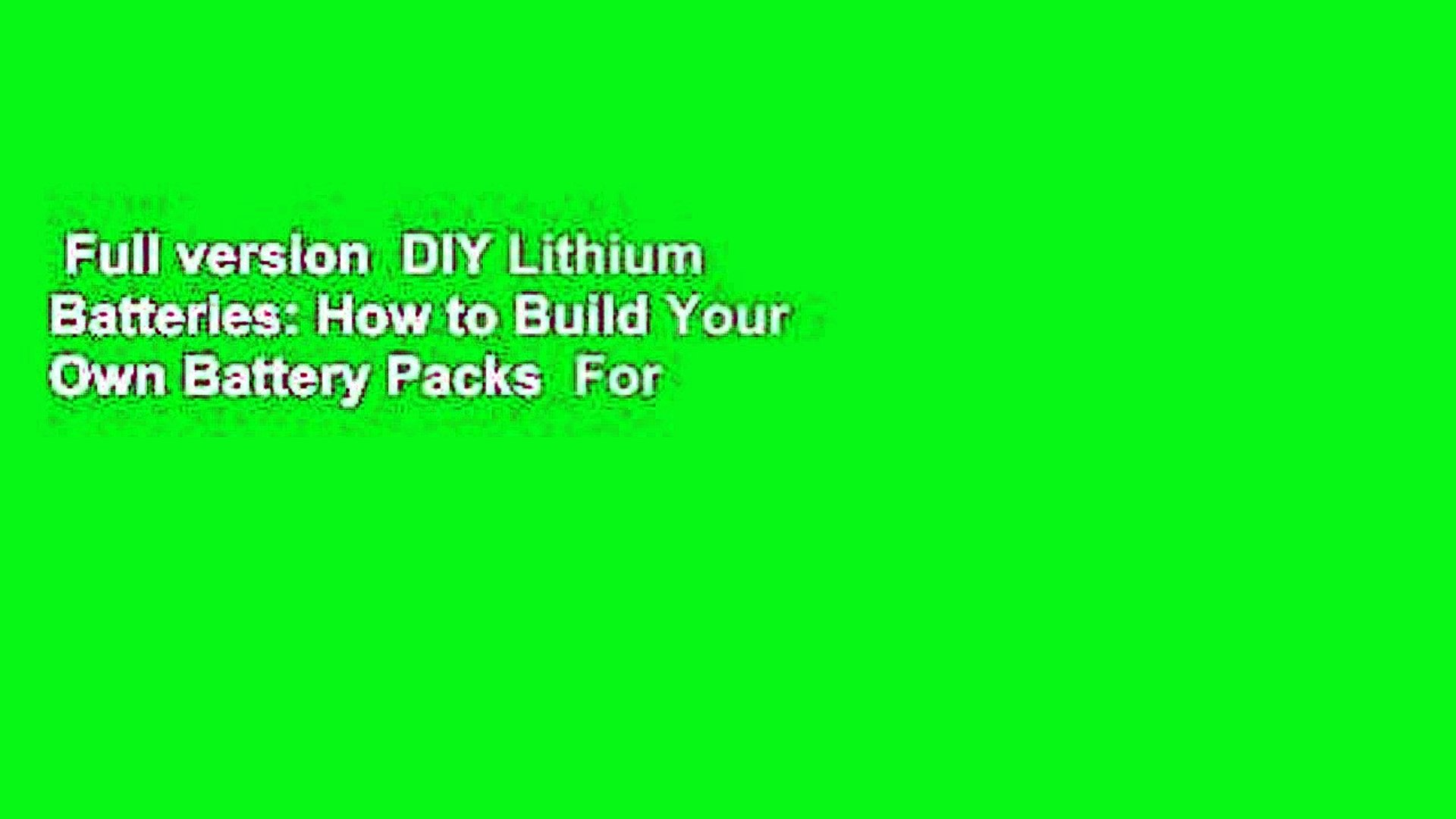 Full version  DIY Lithium Batteries: How to Build Your Own Battery Packs  For Kindle