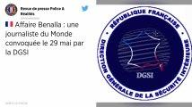 Affaire Benalla. Une journaliste du Monde convoquée par la DGSI