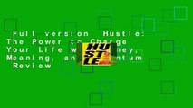 Full version  Hustle: The Power to Charge Your Life with Money, Meaning, and Momentum  Review