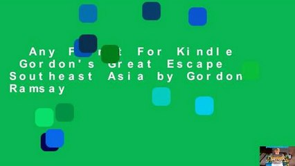 any format for kindle gordons great escape southeast asia by gordon ramsay