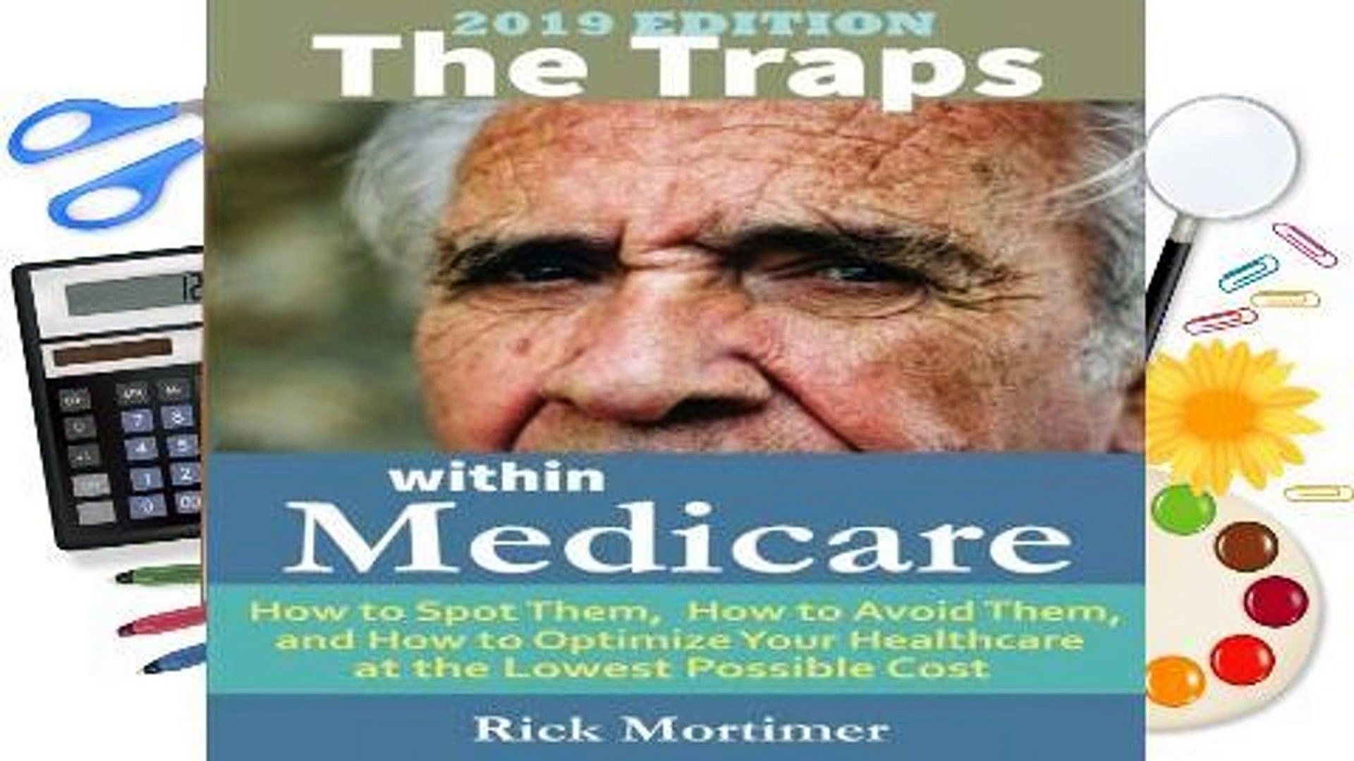 [Read] The Traps Within Medicare -- 2019 Edition: How to Spot Them, How to Avoid Them, and How to
