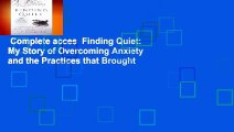 Complete acces  Finding Quiet: My Story of Overcoming Anxiety and the Practices that Brought