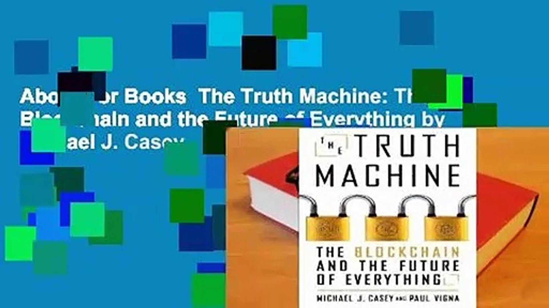 About For Books  The Truth Machine: The Blockchain and the Future of Everything by Michael J. Casey