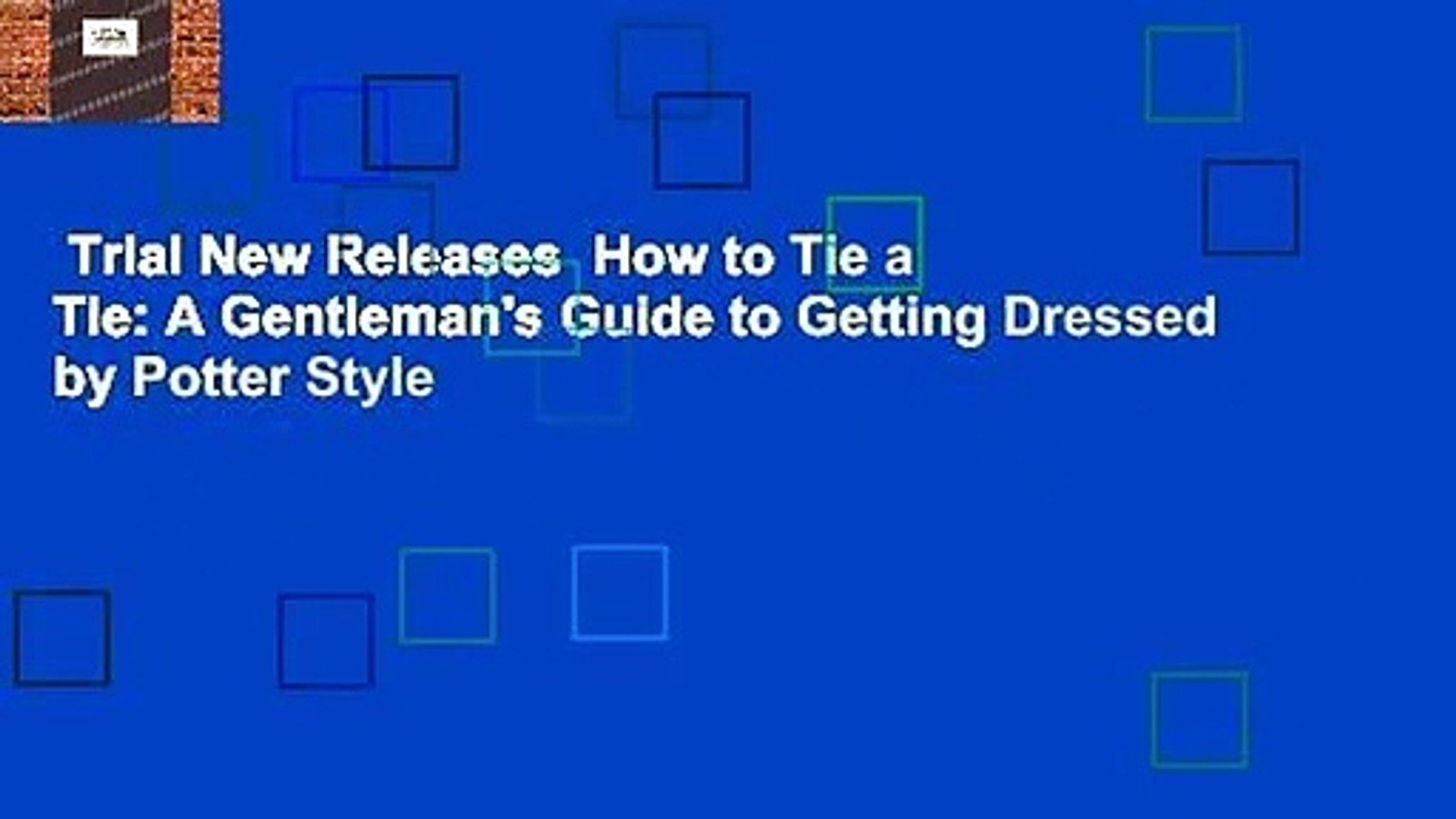 Trial New Releases  How to Tie a Tie: A Gentleman's Guide to Getting Dressed by Potter Style
