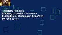 Trial New Releases  Dumbing Us Down: The Hidden Curriculum of Compulsory Schooling by John Taylor