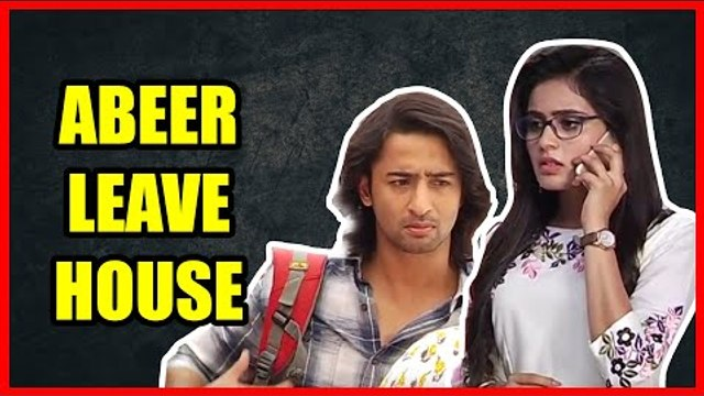 Abir to leave his house in TV show Yeh Rishtey Hai Pyaar Ke