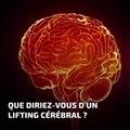Que diriez-vous d'un lifting cérébral ?