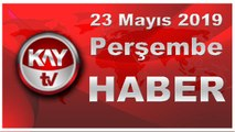 23 Mayıs 2019 Kay Tv Haber