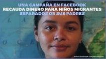 Internacional | Campaña en Facebook recauda 7.5 mdd para niños migrantes
