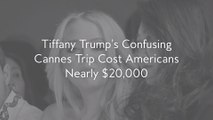 Tiffany Trump's Confusing Cannes Trip Cost Americans Nearly $20,000