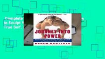 Complete acces  Journey Into Power: How to Sculpt Your Ideal Body, Free Your True Self, and