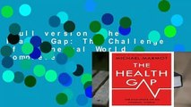 Full version  The Health Gap: The Challenge of an Unequal World Complete