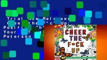 Trial New Releases  Cheer the F*ck Up: Positive Sh*t to Color Yourself Happy by Caitlin Peterson