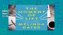 About For Books  The Moment of Lift: How Empowering Women Changes the World Complete