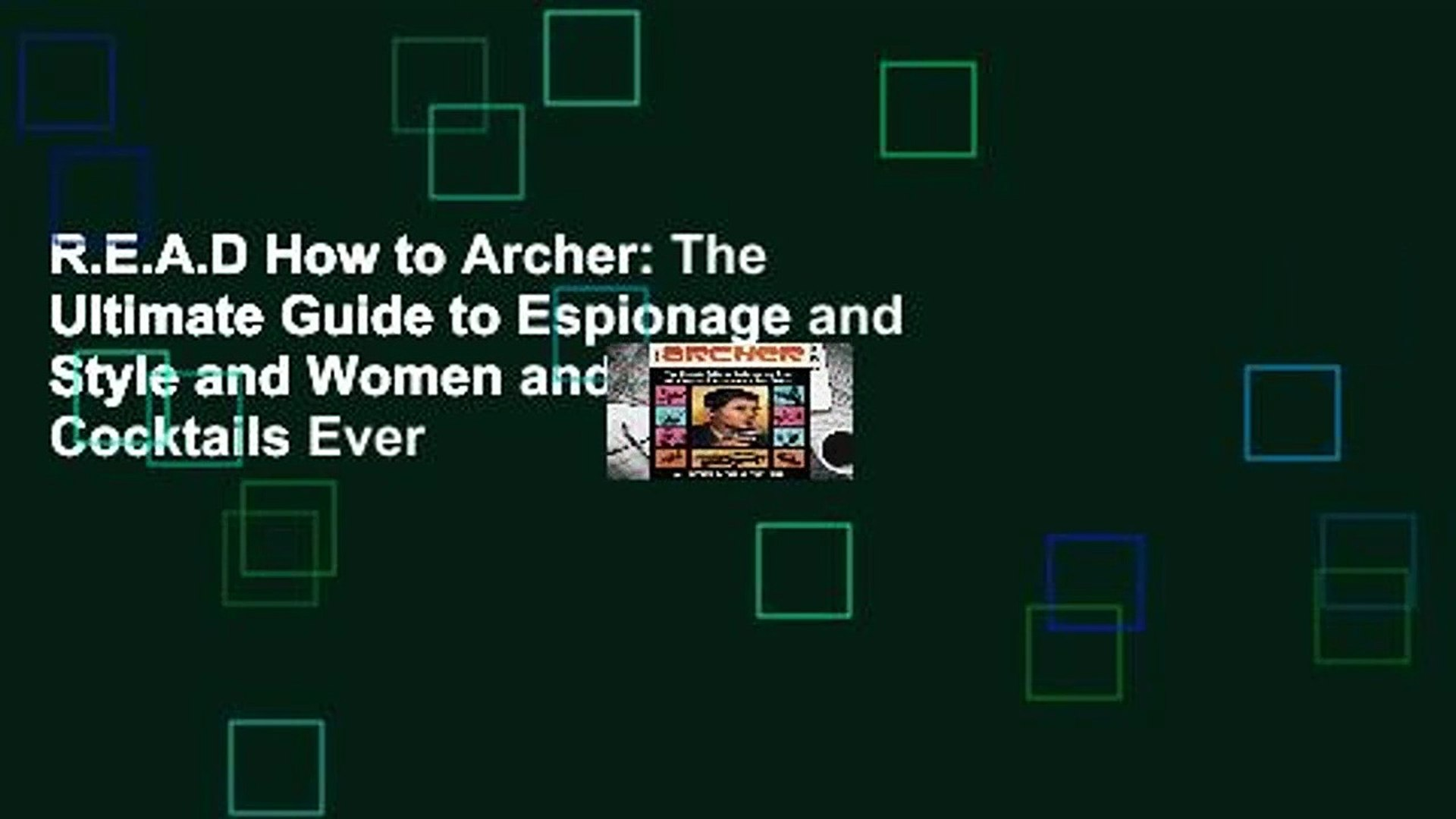 R.E.A.D How to Archer: The Ultimate Guide to Espionage and Style and Women and Also Cocktails Ever
