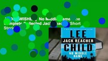 [MOST WISHED]  No Middle Name: The Complete Collected Jack Reacher Short Stories