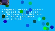 Judgment Detox Journal: A Guided Exploration to Release the Beliefs That Hold you Back From Living