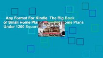 Any Format For Kindle  The Big Book of Small Home Plans: Over 360 Home Plans Under 1200 Square