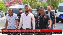 Adana'da uyuşturucu operasyonu 15 gözaltı