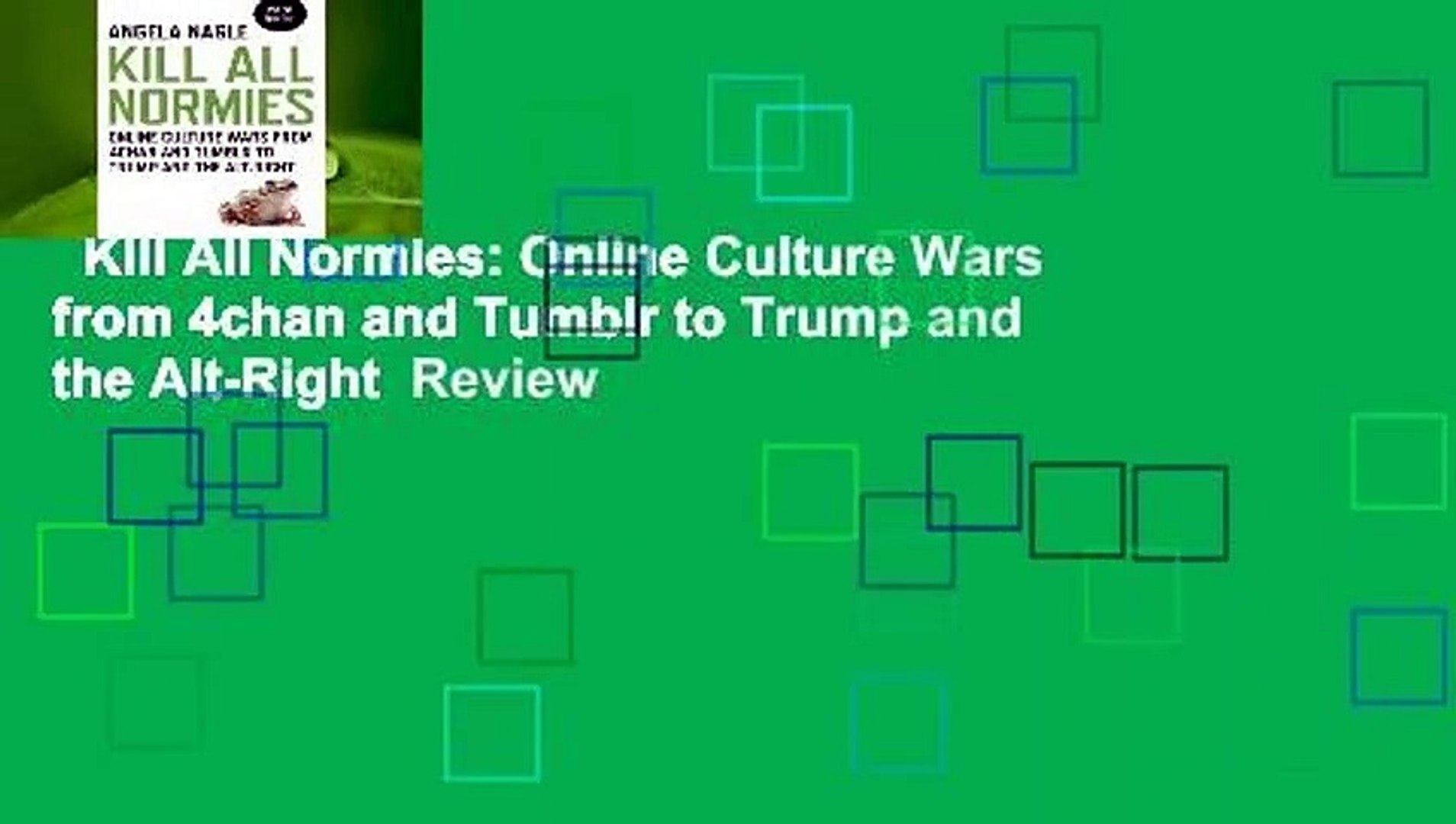 Kill All Normies: Online Culture Wars from 4chan and Tumblr to Trump and the Alt-Right  Review
