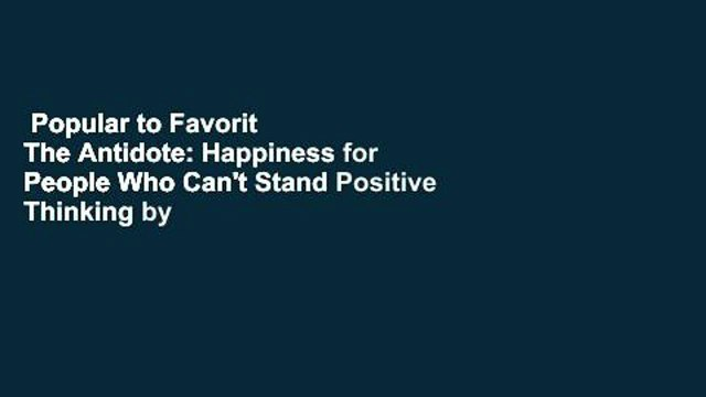 Popular to Favorit  The Antidote: Happiness for People Who Can't Stand Positive Thinking by