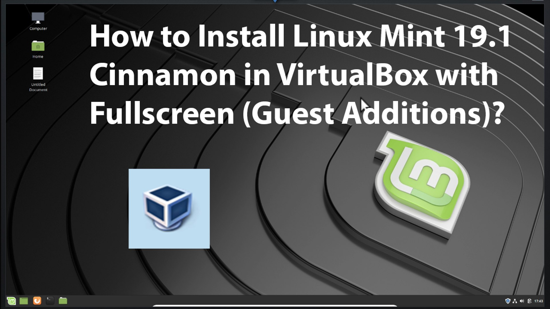 How to Install Linux Mint 19 1 Cinnamon in VirtualBox with Fullscreen  (Guest Additions)?