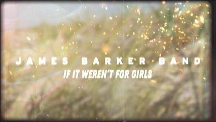 James Barker Band - If It Weren't For Girls