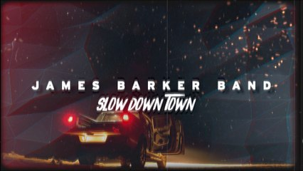 James Barker Band - Slow Down Town