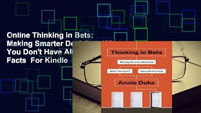 Online Thinking in Bets: Making Smarter Decisions When You Don't Have All the Facts  For Kindle