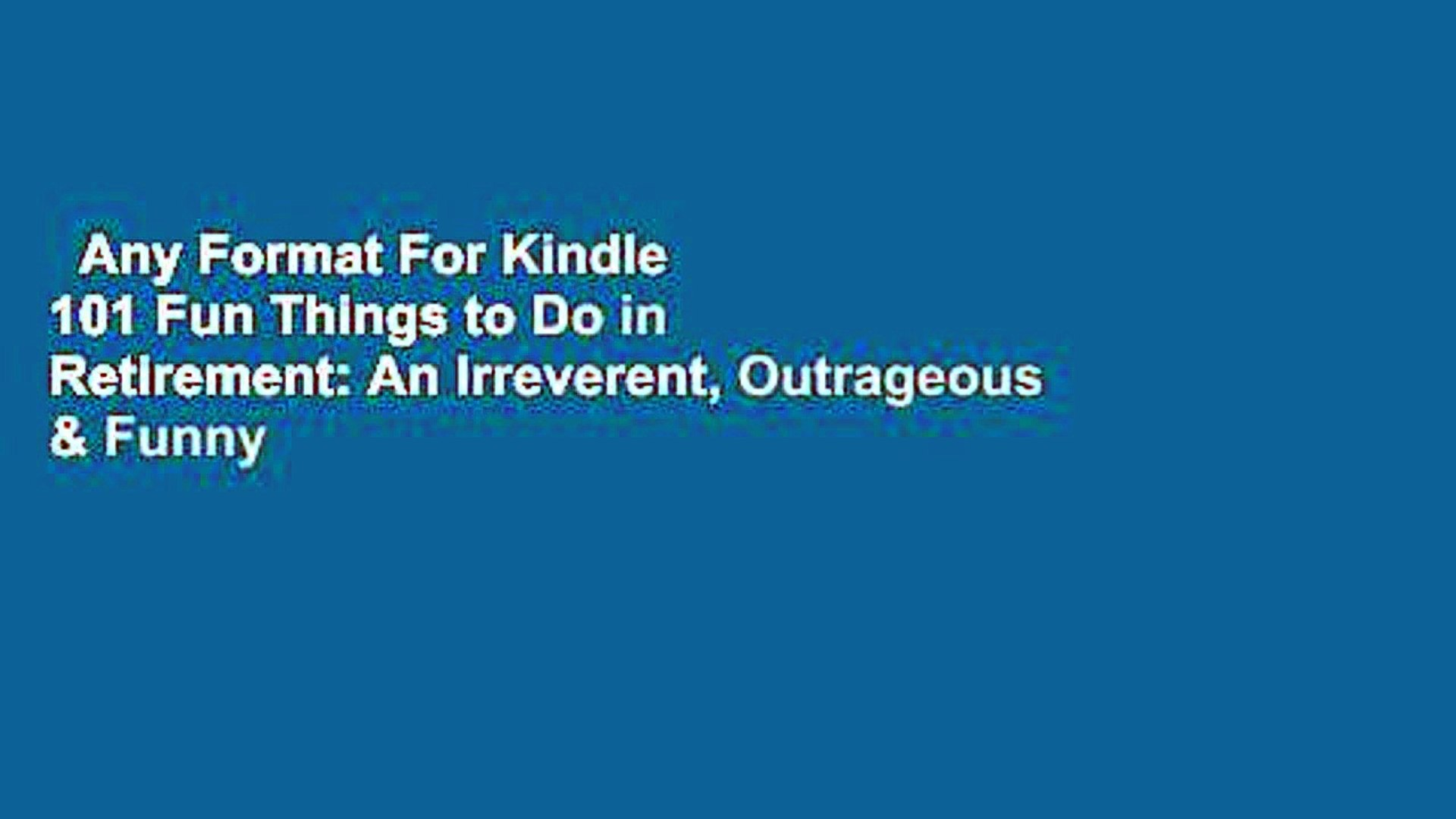 Any Format For Kindle 101 Fun Things to Do in Retirement: An Irreverent,  Outrageous & Funny