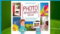 [Read] Photo Adventures for Kids: Solving the Mysteries of Taking Great Photos  For Online