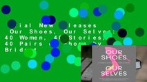 Trial New Releases  Our Shoes, Our Selves: 40 Women, 40 Stories, 40 Pairs of Shoes by Bridget