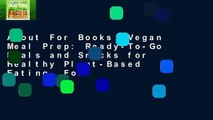 About For Books  Vegan Meal Prep: Ready-To-Go Meals and Snacks for Healthy Plant-Based Eating  For