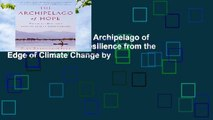 About For Books  The Archipelago of Hope: Wisdom and Resilience from the Edge of Climate Change by