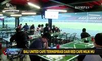 Bali United Cafe Tawarkan Sensasi Nonton Pertandingan Bola dari Pinggir Lapangan