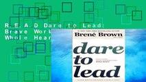 R.E.A.D Dare to Lead: Brave Work. Tough Conversations. Whole Hearts. D.O.W.N.L.O.A.D