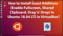 How to Install Guest Additions (Enable Fullscreen, Shared Clipboard, Drag & Drop) on Ubuntu 18.04 LTS in VirtualBox?