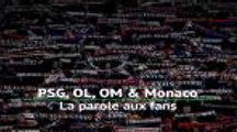 PSG, OL, OM & Monaco - La parole aux fans