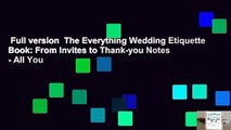 Full version  The Everything Wedding Etiquette Book: From Invites to Thank-you Notes - All You