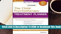 Full E-book The Child Psychotherapy Treatment Planner: Includes DSM-5 Updates  For Free