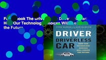 Full E-book The Driver in the Driverless Car: How Our Technology Choices Will Create the Future