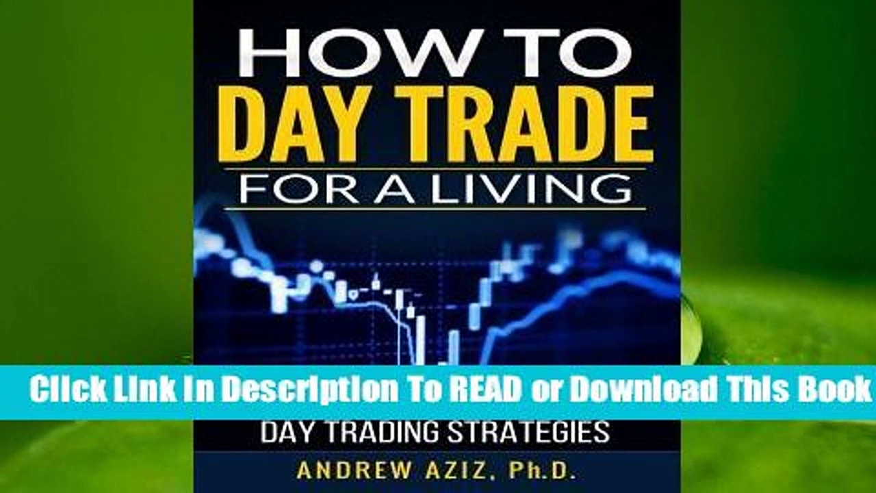 [Read] How to Day Trade for a Living: A Beginner's Guide to Trading Tools and Tactics, Money
