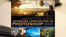 [Read] Adobe Master Class: Advanced Compositing in Adobe Photoshop CC: Bringing the Impossible to