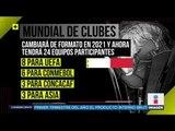 En el Mundial de Clubes jugarán 24 equipos en 2021 | Noticias con Ciro Gómez