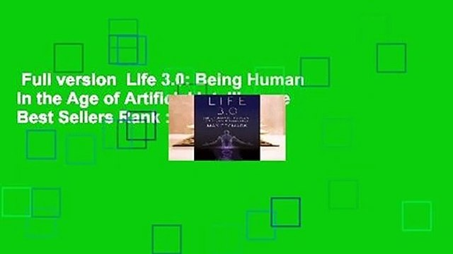 Full version  Life 3.0: Being Human in the Age of Artificial Intelligence  Best Sellers Rank : #4