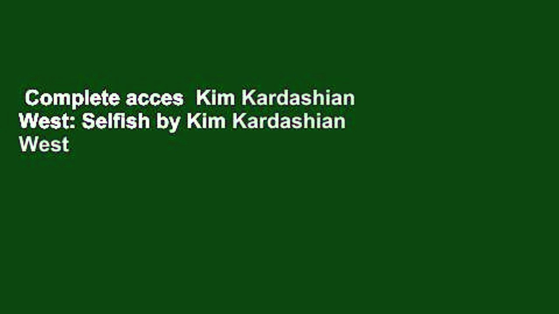 Complete acces  Kim Kardashian West: Selfish by Kim Kardashian West