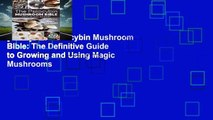 [Read] The Psilocybin Mushroom Bible: The Definitive Guide to Growing and Using Magic Mushrooms