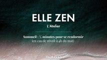 Elle Zen : L'atelier Sommeil 3/4 minutes pour se rendormir