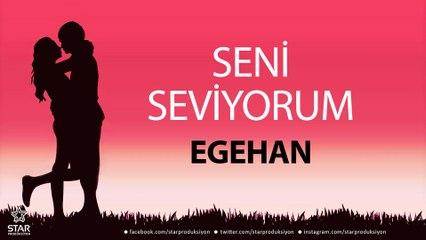 Seni Seviyorum EGEHAN - İsme Özel Aşk Şarkısı