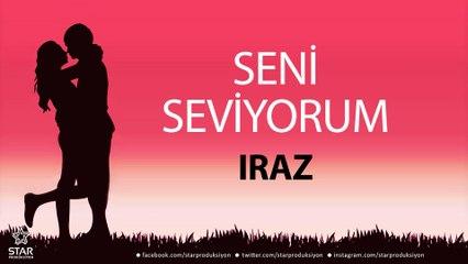 Seni Seviyorum IRAZ - İsme Özel Aşk Şarkısı